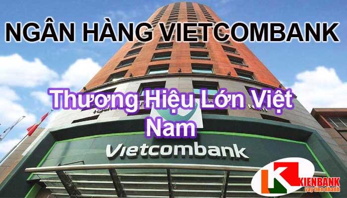 Ngân hàng Vietcombank thương hiệu lớn tại Việt Nam
