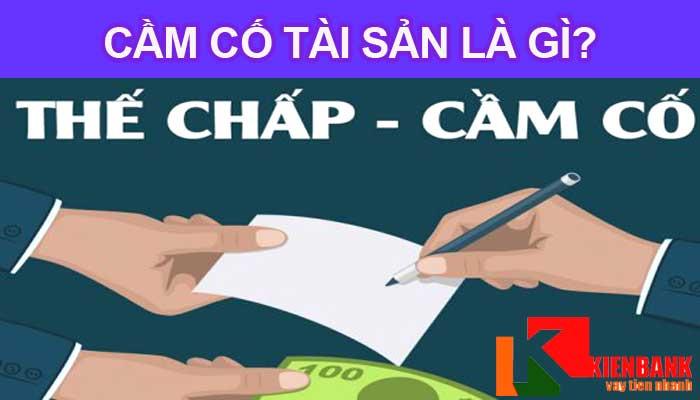 Cầm cố tài sản là gì? Các loại cầm cố tại Việt Nam
