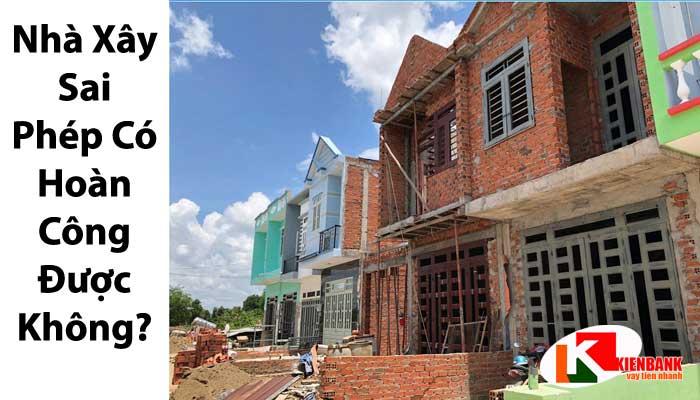 Thế nào là xây dựng sai phép? Hoàn công nhà xây sai phép