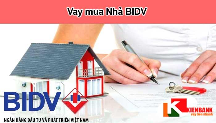Vay tiền mua nhà BIDV 2021 – Ngân hàng cho vay lãi suất thấp