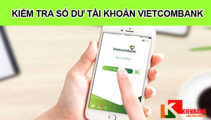 6 cách kiểm tra số dư tài khoản Vietcombank trên điện thoại