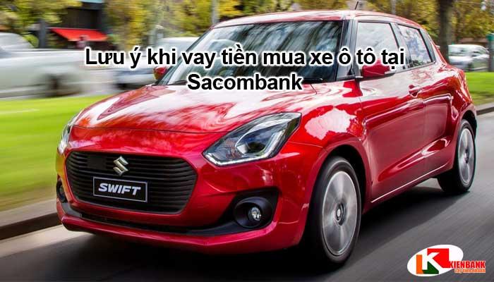 Lưu ý khi vay tiền mua xe ô tô tại Sacombank