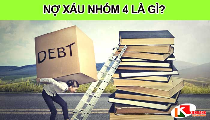 Nợ xấu nhóm 4 là gì? Nợ nhóm 4 có vay được ngân hàng không?