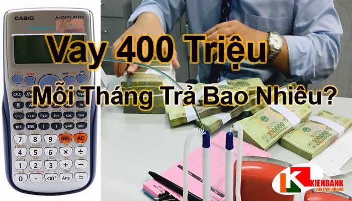 Vay 400 triệu mỗi tháng trả bao nhiêu? Số tiền cụ thể hàng tháng