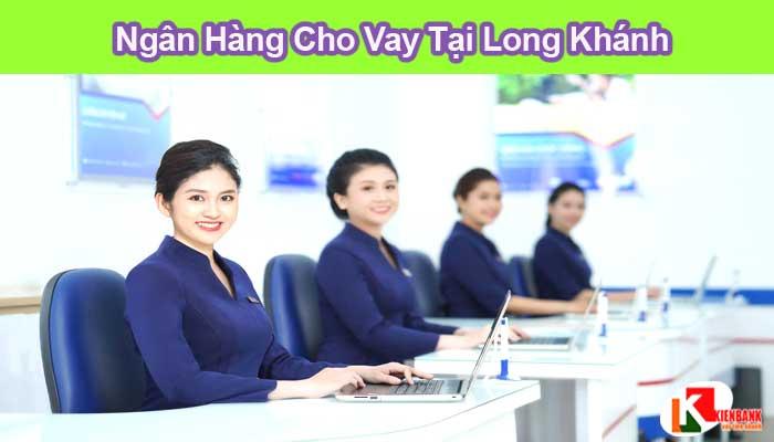 Danh sách các ngân hàng cho vay tại Long Khánh
