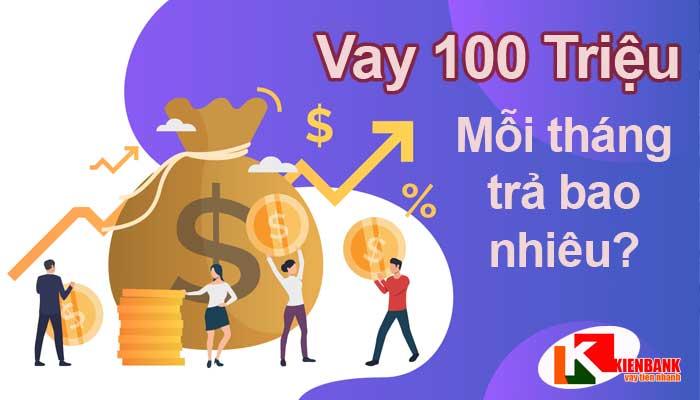 Vay 100 triệu mỗi tháng trả bao nhiêu? Lãi Suất & Cách Tính