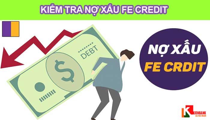 [Chia sẻ] Cách kiểm tra và xóa nợ xấu Fe Credit 2021
