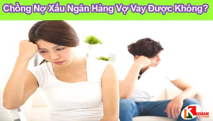Chồng bị nợ xấu vợ có được vay không?
